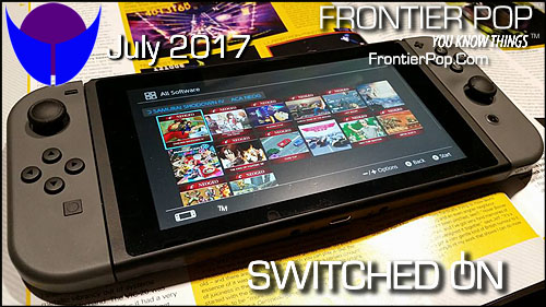 Frontier Pop issue 103, Volume 7 for July 2017: Switch On. This will feature the Nintendo Switch and the new Zelda.